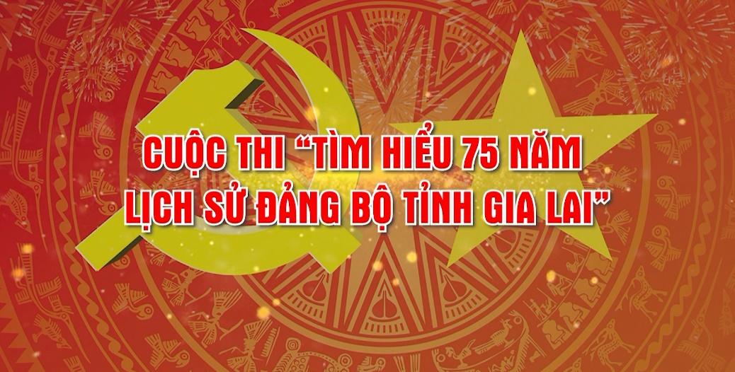 """Cuộc thi tìm hiểu """"75 năm lịch sử Đảng bộ tỉnh Gia Lai"""""""