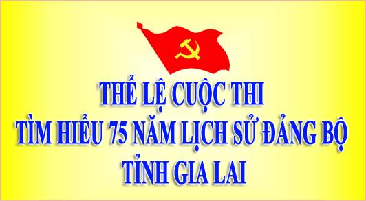 """Thể lệ Cuộc thi """"Tìm hiểu 75 năm Lịch sử Đảng bộ tỉnh Gia Lai"""""""