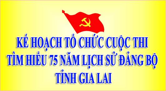 """Kế hoạch cuộc thi tìm hiểu """"75 năm lịch sử Đảng bộ tỉnh Gia Lai"""""""