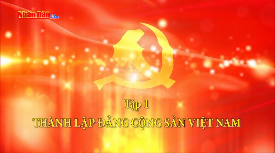Tập 1: Thành lập Đảng Cộng Sản Việt Nam