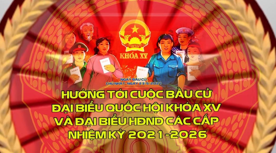 Hướng tới cuộc bầu cử Đại biểu Quốc hội khóa XV và Hội đồng nhân dân các cấp nhiệm kỳ 2021-2026