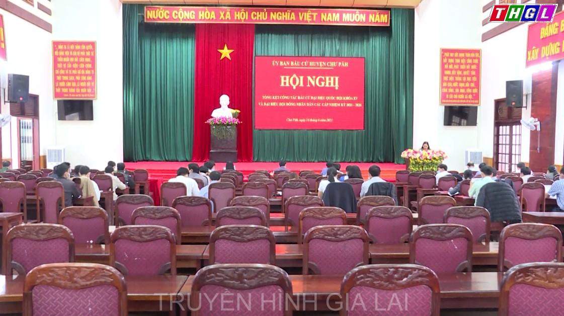Chư Pah tổ chức Hội nghị tổng kết công tác bầu cử đại biểu Quốc hội khóa XV và đại biểu HĐND các cấp nhiệm kỳ 2021-2026