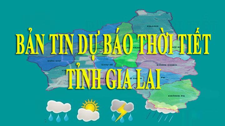 Bản tin dự báo thời tiết tỉnh Gia Lai 17-9-2021